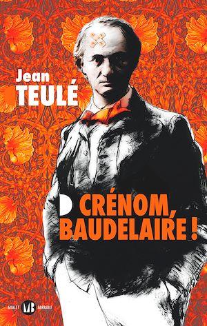 Téléchargez le livre :  Crénom, Baudelaire !