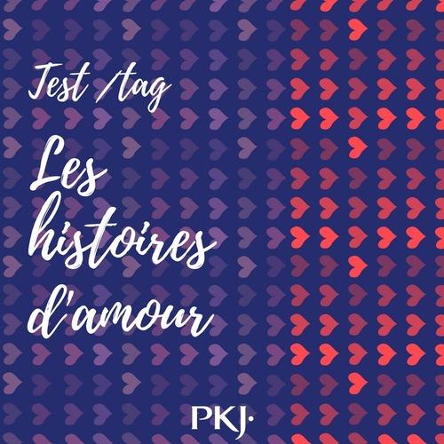 Tag PKJ : Les histoires d'amour