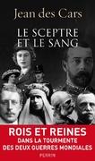 Le Sceptre et le Sang : Rois et Reines dans la tourmente des deux Guerres Mondiales ; Jean des Cars