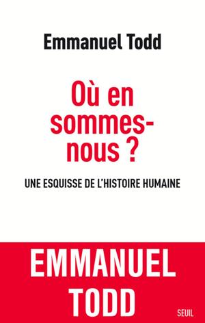 Où en sommes-nous ? (Emmanuel Todd, Seuil, août 2017, 510 pages, 25 euros)