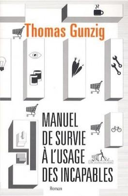 Manuel de survie à l'usage des incapables - Livre de Thomas Gunzig