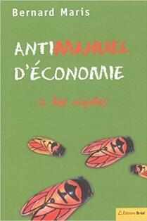 Antimanuel d'économie 2 les cigales (Bernard MARIS)