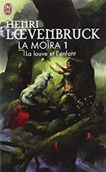 La Louve et l'Enfant -Cycle de la Moïra - Henri Loevenbruck