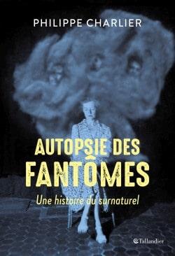 Autopsie des fantômes  -  Philippe Charlier