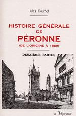Histoire générale de Péronne : de l'origine à 1880...