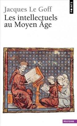 Les intellectuels au Moyen Âge - Jacques Le Goff