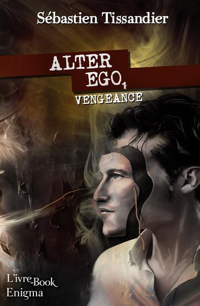 Alter-ego, tome 1 : Vengeance (Sébastien Tissandier)