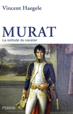 Murat - La solitude du cavalier - Vincent Haegele