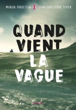 Quand vient la vague de Manon Fargetton et Jean Christophe Tixier