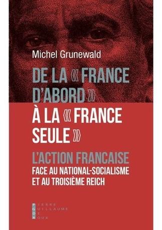 """De la «France d'abord"""" à la France seule - Michel Grunewald"""