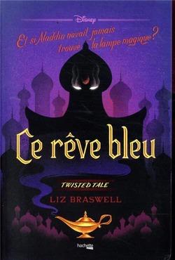 Ce rêve bleu : Et si Aladdin n'avait jamais trouvé la lampe ? - Liz Braswell @Hachette_France