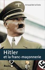 Hitler et la franc-maçonnerie, Arnaud de la CROIX