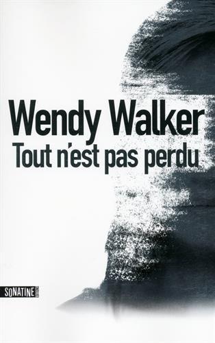 Tout n'est pas perdu - Wendy Walker