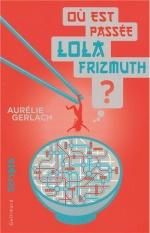 Où est passée Lola Frizmuth ?, Aurélie Gerlach, Gallimard