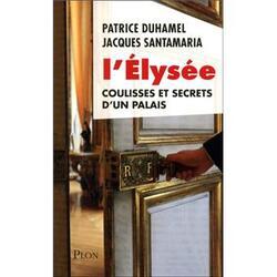 L'Elysée : Histoire, secrets mystères - Patrice Duhamel - Jacques Santamaria -