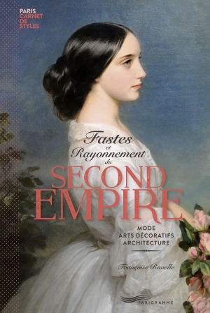 Fastes et rayonnements du Second Empire - Françoise Ravelle