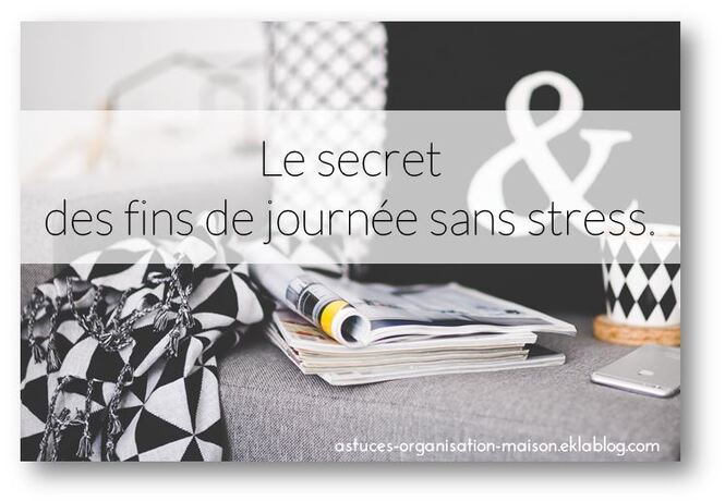 ✿ Le secret des fins de journée sans stress.
