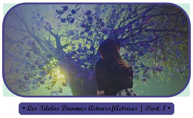 ✎ Les Idoles Devenus Acteurs / Actrices | Part. 1