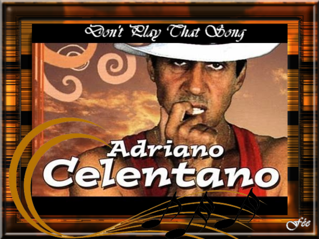 "Adriano Celentano ""Don't Play That song"