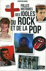 Les + folles histoires des idoles du rock et de la pop de Christian Vignol