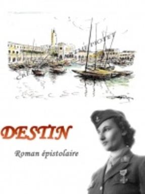 """EXTRAITS du roman épistolaire """"DESTIN"""" (une femme à la guerre)"""