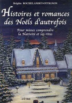 Brigitte ROCHELANDET-OTTIGNON - Histoires et romances des Noëls d'autrefois