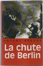 La chute de Berlin, Antony BEEVOR