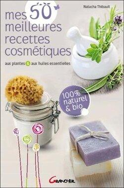 Mes 50 meilleures recettes cosmétiques (Natacha THIBAULT)