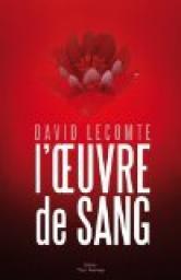 Chronique L'oeuvre de sang tome 1 à 3 de David Lecomte