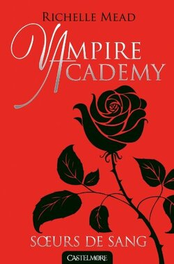 "Vampire Academy - ""soeurs de sang""."