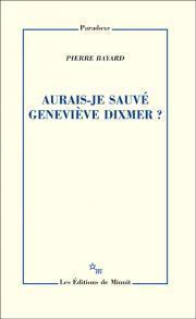 Aurais-je sauvé Geneviève Dixmer ?  Pierre Bayard