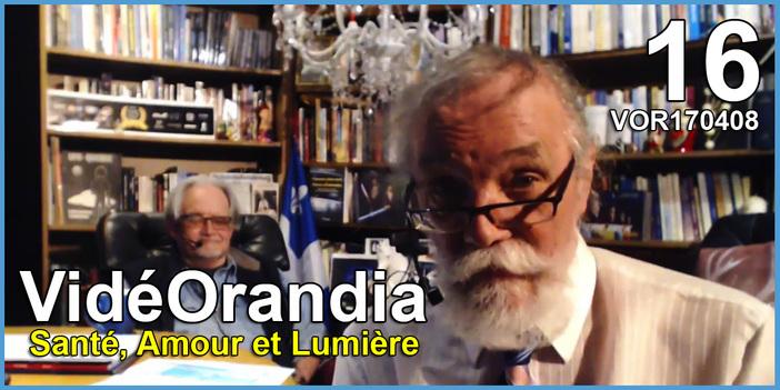 VidéOrandia 16... Santé, Amour et Lumière VOR170408