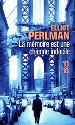 La mémoire est une chienne indocile  Elliot Perlman