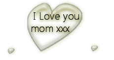 *** I love you mom ***