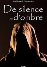 De silence et d'ombre - Jean-François Zimmermann -