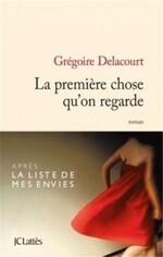 La première chose que l'on regarde / Grégoire Delacourt