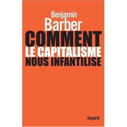 Comment le capitalisme nous infantilise  Benjamin R. Barber