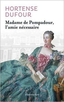 Madame de Pompadour, l'amie nécessaire ; Hortense Dufour