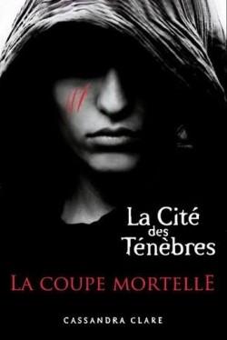 La cité des ténèbres, Tome 1 : La coupe mortelle de Cassandra Clare