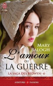 La saga des Bedwyn T4; L'amour ou la guerre - Mary Balogh - J'ai Lu