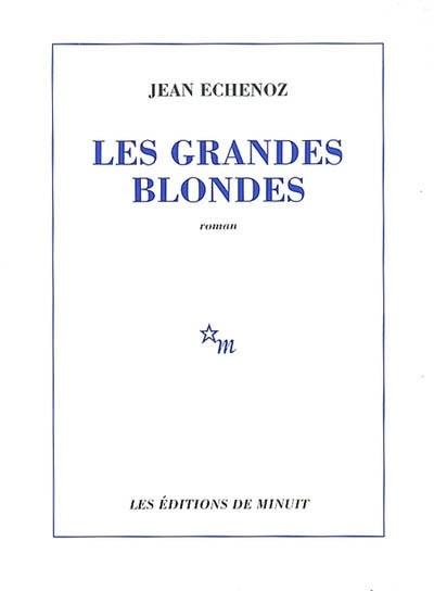 Les Grandes Blondes Jean Echenoz