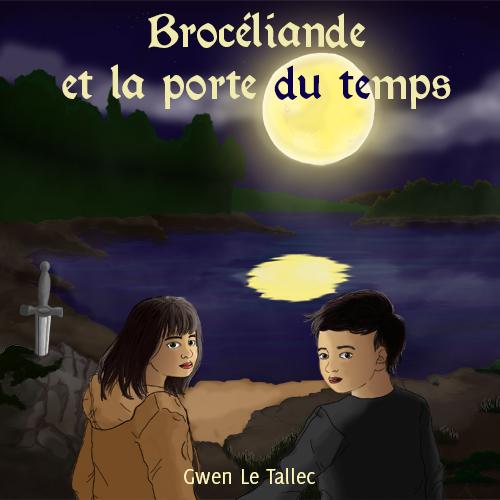 Brocéliande et la porte du temps............ Gwen Le Tallec - Dès  10 ans16 minutes de lecture