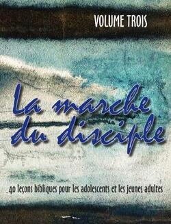 La marche du disciple, leçons pour ados et jeunes adultes (3 volumes)