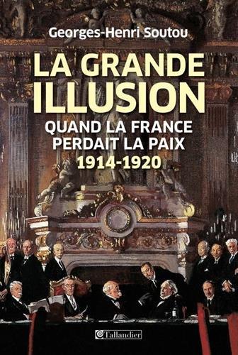 La grande illusion ; Quand la France perdait la paix ; Georges-Henri Soutou