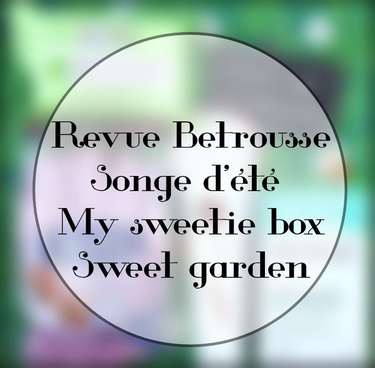 Entre songé d'été et sweet garden revue de betrousse et de my sweetie box !