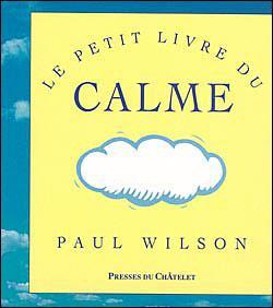 Le petit livre du calme - Paul Wilson
