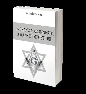 ➤ Présentation du livre « La franc-maçonnerie, 300 ans d'imposture » - Johan Livernette