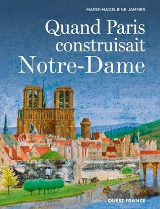 Quand Paris construisait Notre-Dame - Marie-Madeleine Jammes