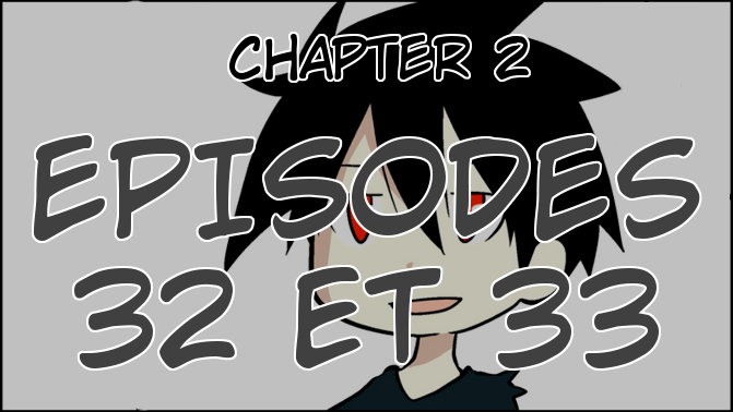 Chapter 2, Episodes 32 et 33
