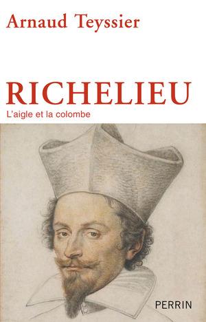 Biographie de Richelieu - Arnaud Teyssier